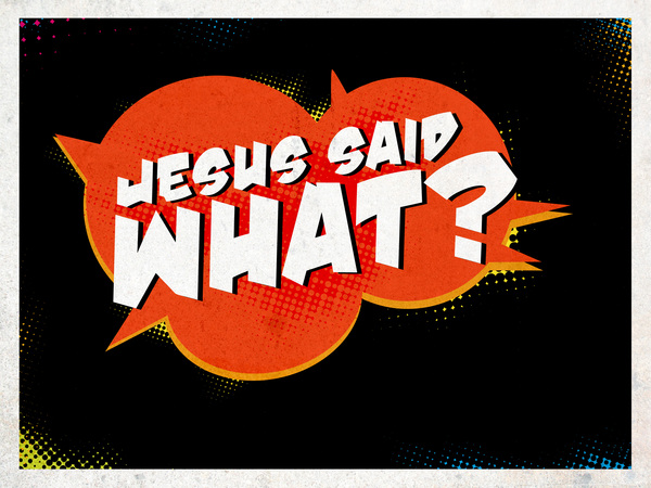 Jesus Said What?